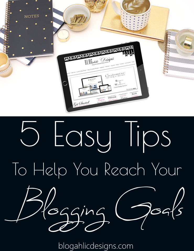 5 Easy Tips to Help You Reach Your Blogging Goals